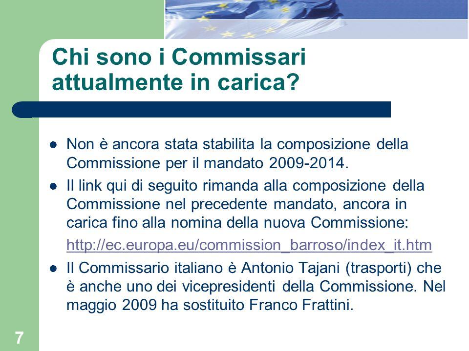 7 Chi sono i Commissari attualmente in carica? Non è ancora stata stabilita la composizione della Commissione per il mandato 2009-2014. Il link qui di
