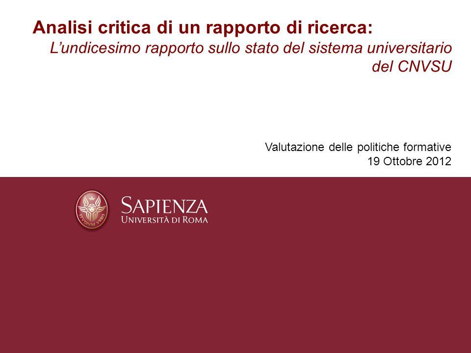Analisi critica di un rapporto di ricerca: Lundicesimo rapporto sullo stato del sistema universitario del CNVSU Valutazione delle politiche formative 19 Ottobre 2012
