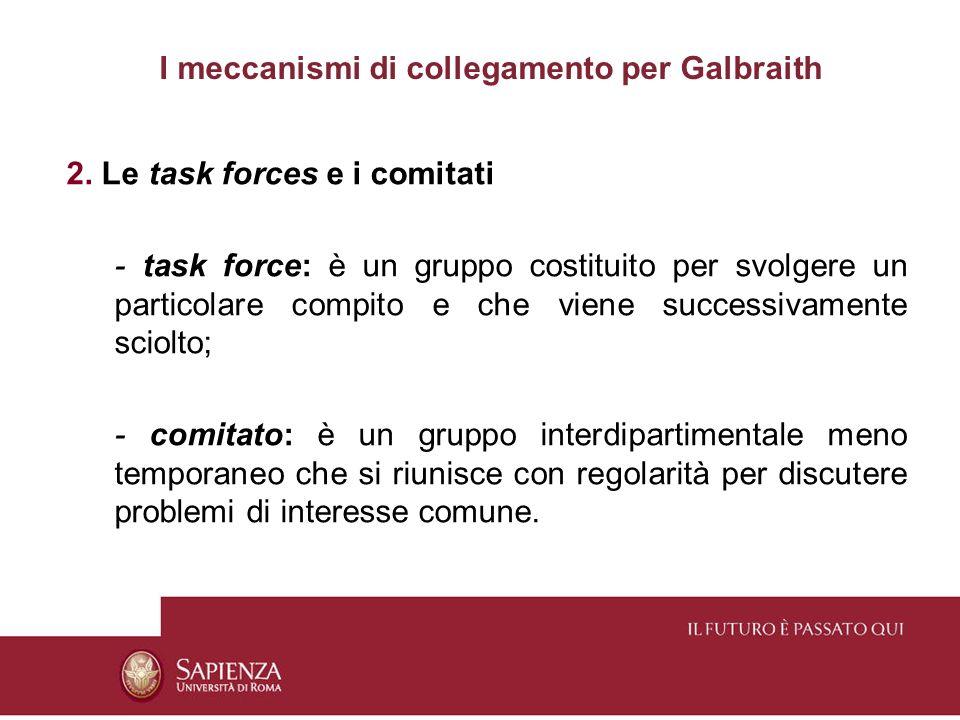I meccanismi di collegamento per Galbraith 2. Le task forces e i comitati - task force: è un gruppo costituito per svolgere un particolare compito e c