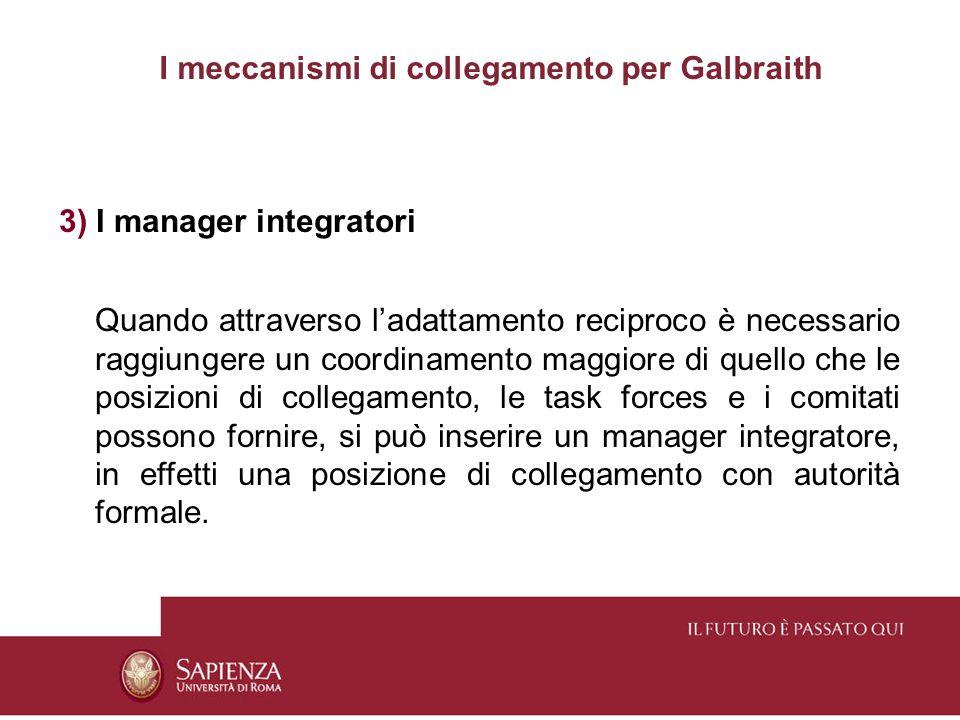 3) I manager integratori Quando attraverso ladattamento reciproco è necessario raggiungere un coordinamento maggiore di quello che le posizioni di col