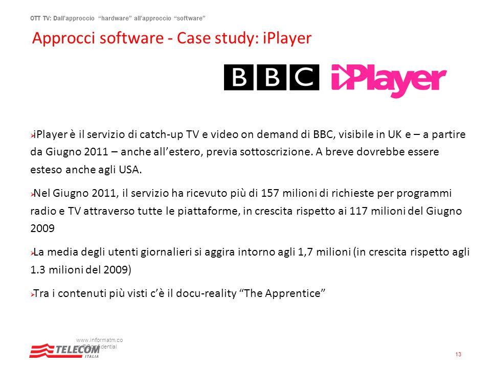 OTT TV: Dallapproccio hardware allapproccio software Approcci software - Case study: iPlayer www.informatm.co m ©Confidential 13 iPlayer è il servizio