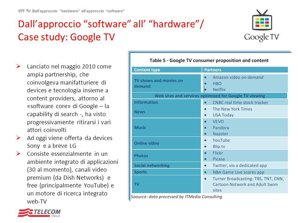 OTT TV: Dallapproccio hardware allapproccio software Dallapproccio software all hardware/ Case study: Google TV Lanciato nel maggio 2010 come ampia pa