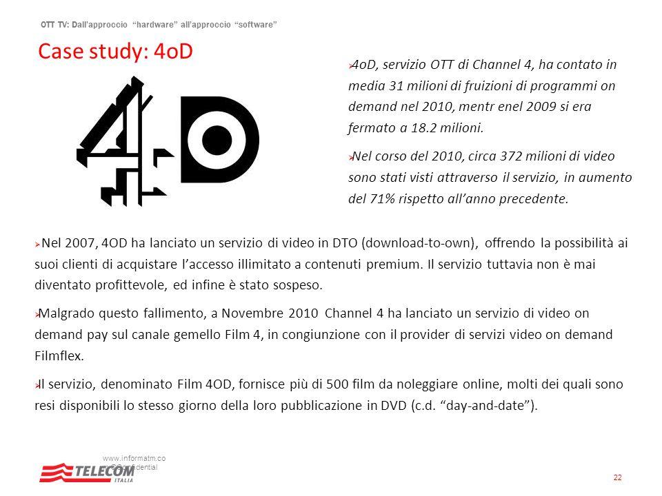OTT TV: Dallapproccio hardware allapproccio software Case study: 4oD www.informatm.co m ©Confidential 22 4oD, servizio OTT di Channel 4, ha contato in