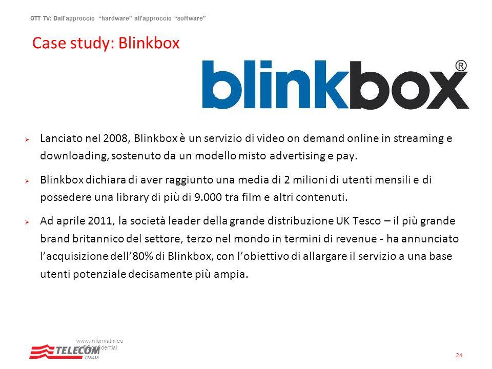 OTT TV: Dallapproccio hardware allapproccio software Case study: Blinkbox www.informatm.co m ©Confidential 24 Lanciato nel 2008, Blinkbox è un servizi