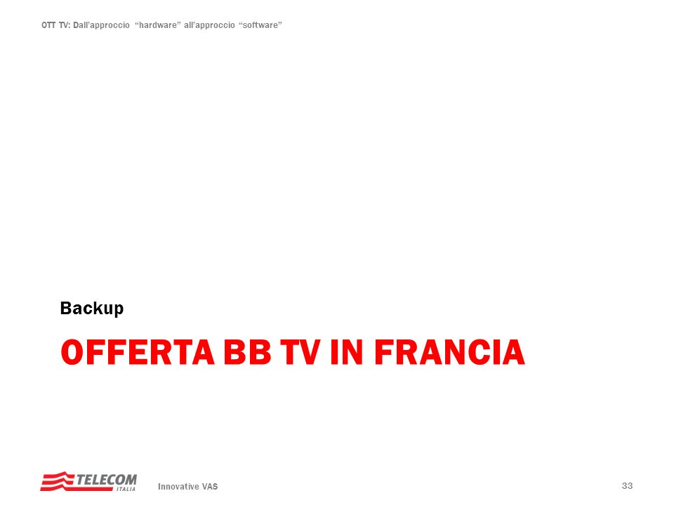 OTT TV: Dallapproccio hardware allapproccio software OFFERTA BB TV IN FRANCIA Backup Innovative VAS 33