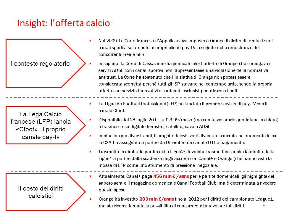 Insight: lofferta calcio Nel 2009 La Corte francese dAppello aveva imposto a Orange il diritto di fornire i suoi canali sportivi solamente ai propri c