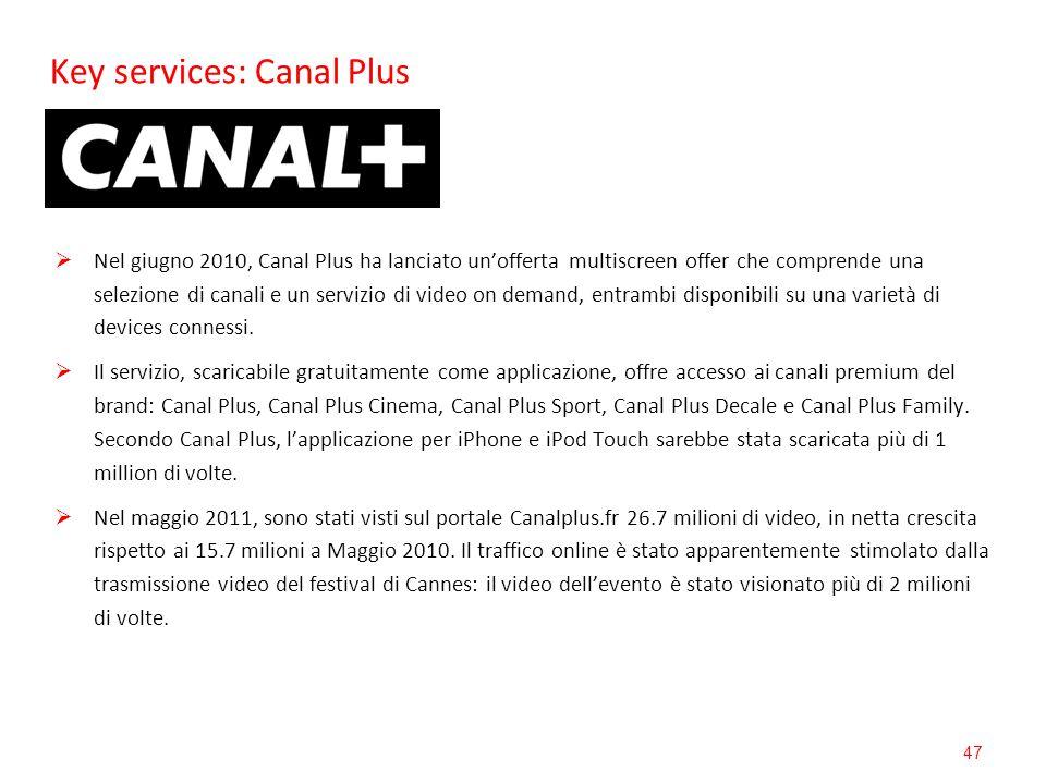 Key services: Canal Plus 47 Nel giugno 2010, Canal Plus ha lanciato unofferta multiscreen offer che comprende una selezione di canali e un servizio di