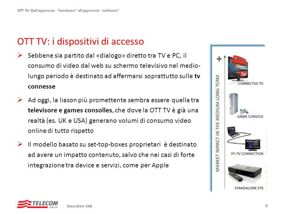 OTT TV: Dallapproccio hardware allapproccio software OTT TV: i dispositivi di accesso Sebbene sia partito dal «dialogo» diretto tra TV e PC, il consum