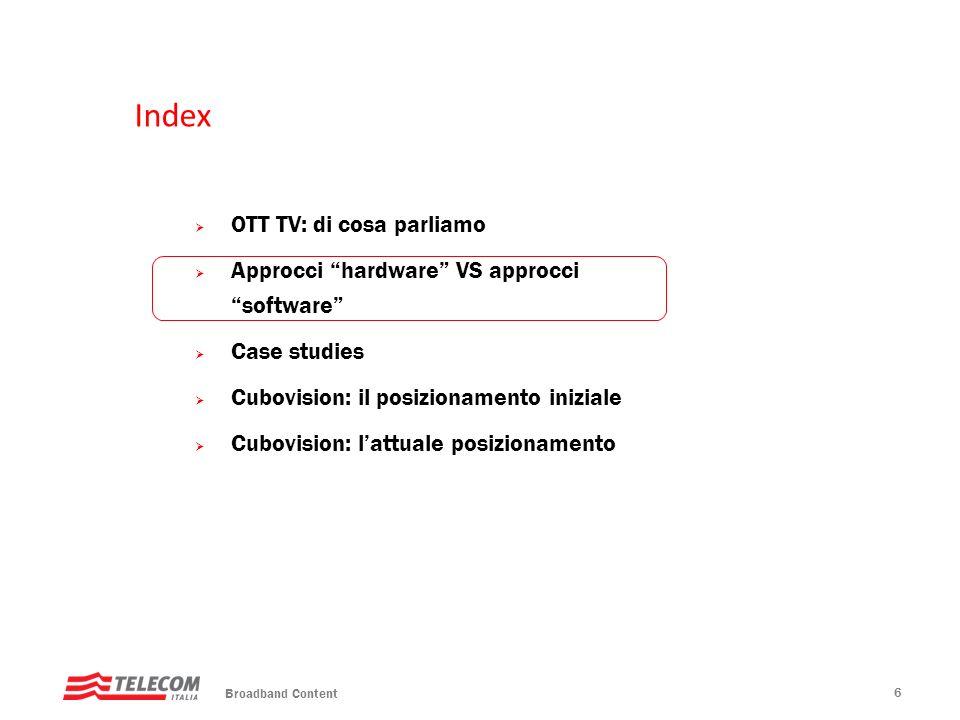 Index OTT TV: di cosa parliamo Approcci hardware VS approcci software Case studies Cubovision: il posizionamento iniziale Cubovision: lattuale posizio
