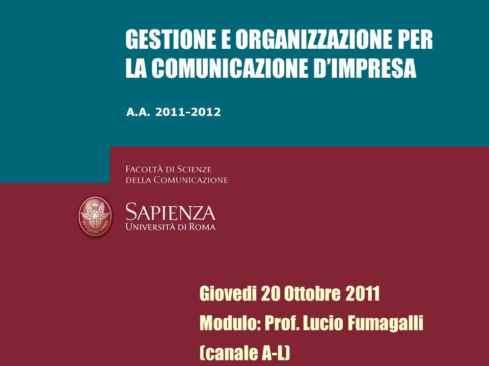 A.A. 2011-2012 GESTIONE E ORGANIZZAZIONE PER LA COMUNICAZIONE DIMPRESA Giovedi 20 Ottobre 2011 Modulo: Prof. Lucio Fumagalli (canale A-L)