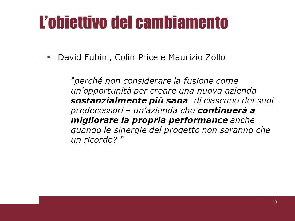 Lobiettivo del cambiamento David Fubini, Colin Price e Maurizio Zollo perché non considerare la fusione come unopportunità per creare una nuova aziend