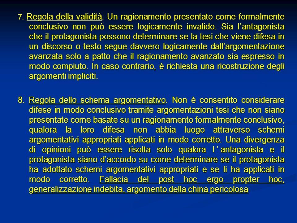 7. Regola della validità. Un ragionamento presentato come formalmente conclusivo non può essere logicamente invalido. Sia lantagonista che il protagon