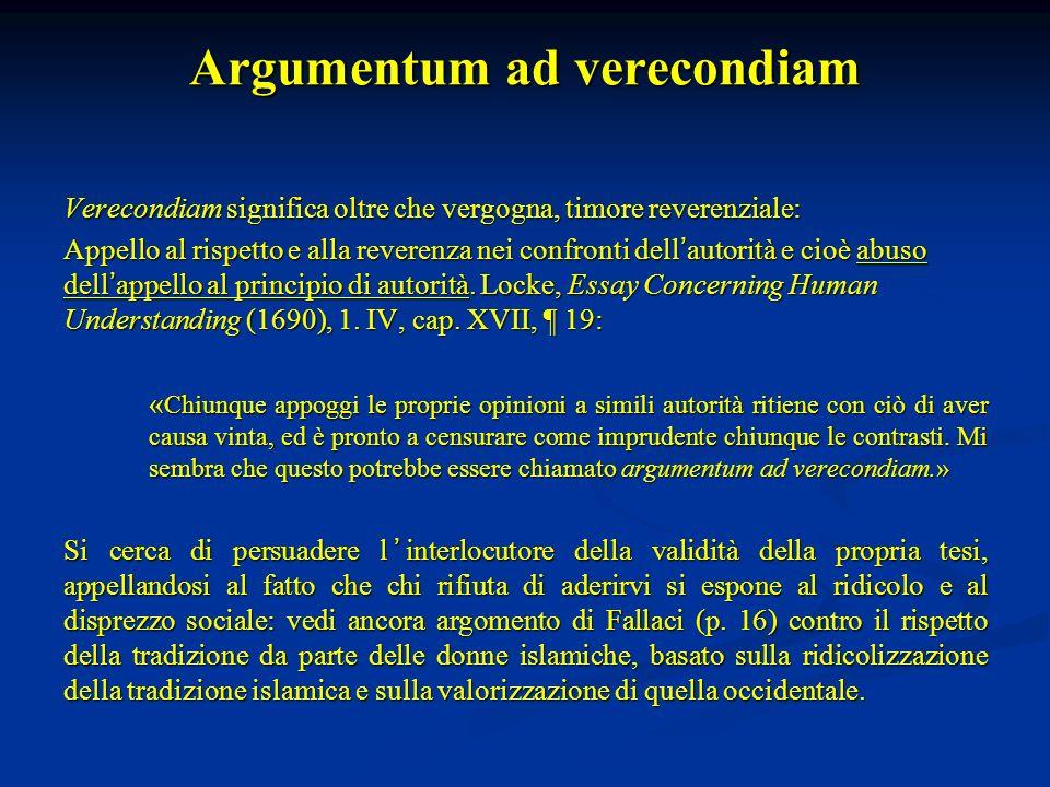 Argumentum ad verecondiam Verecondiam significa oltre che vergogna, timore reverenziale: Appello al rispetto e alla reverenza nei confronti dell autor