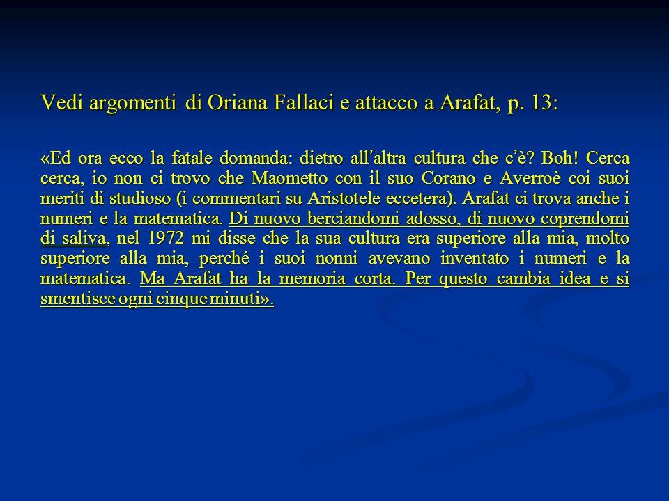 Vedi argomenti di Oriana Fallaci e attacco a Arafat, p. 13: «Ed ora ecco la fatale domanda: dietro all altra cultura che c è? Boh! Cerca cerca, io non