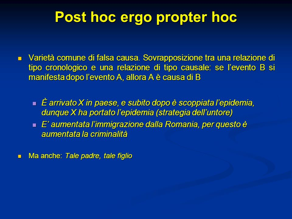 Post hoc ergo propter hoc Varietà comune di falsa causa. Sovrapposizione tra una relazione di tipo cronologico e una relazione di tipo causale: se lev