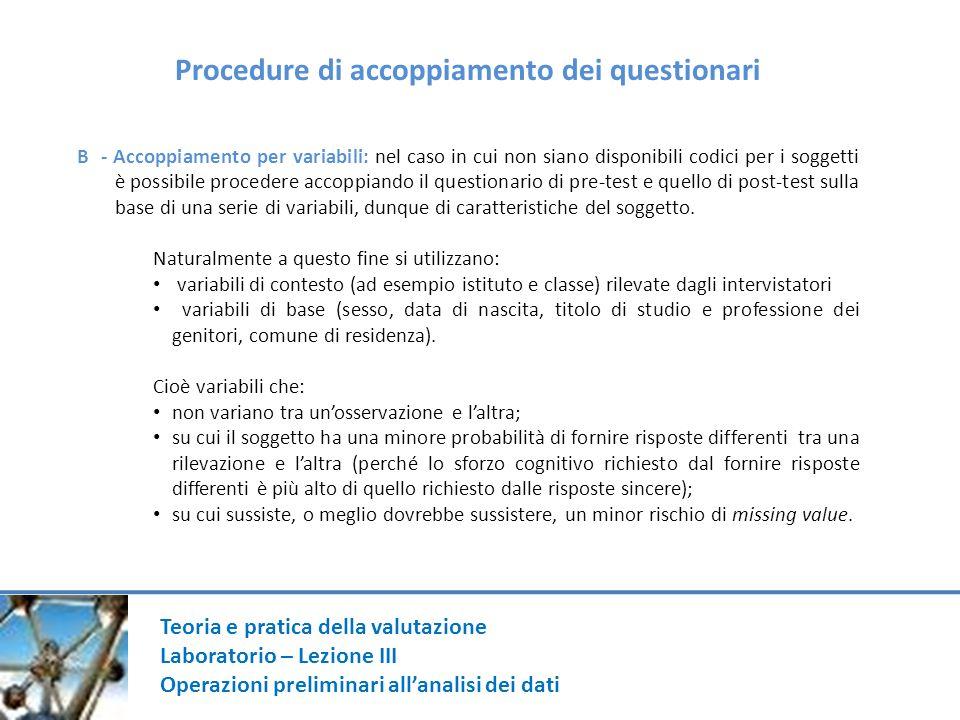 Teoria e pratica della valutazione Laboratorio – Lezione III Operazioni preliminari allanalisi dei dati Procedure di accoppiamento dei questionari B -