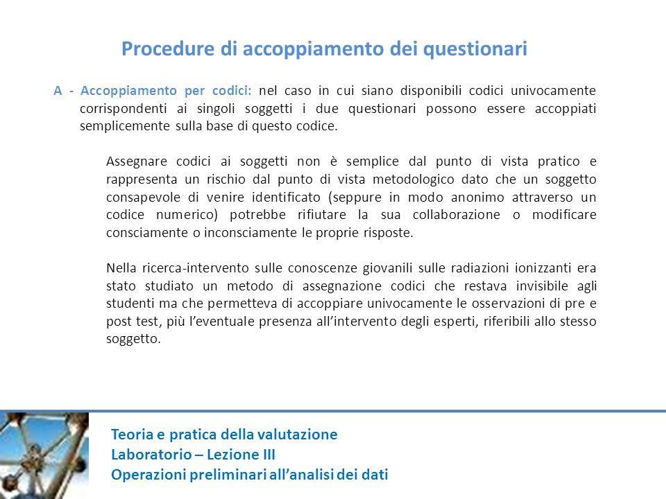 Teoria e pratica della valutazione Laboratorio – Lezione III Operazioni preliminari allanalisi dei dati Procedure di accoppiamento dei questionari A -