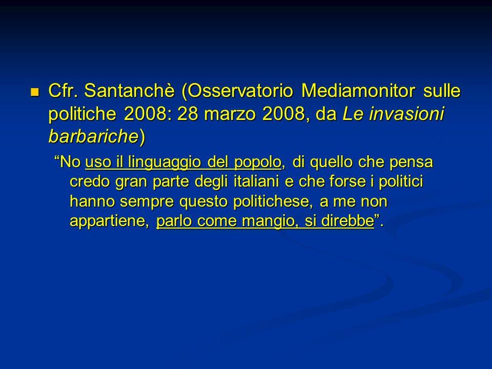 Cfr. Santanchè (Osservatorio Mediamonitor sulle politiche 2008: 28 marzo 2008, da Le invasioni barbariche) Cfr. Santanchè (Osservatorio Mediamonitor s