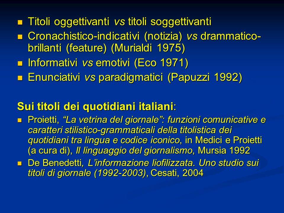 Titoli oggettivanti vs titoli soggettivanti Titoli oggettivanti vs titoli soggettivanti Cronachistico-indicativi (notizia) vs drammatico- brillanti (f