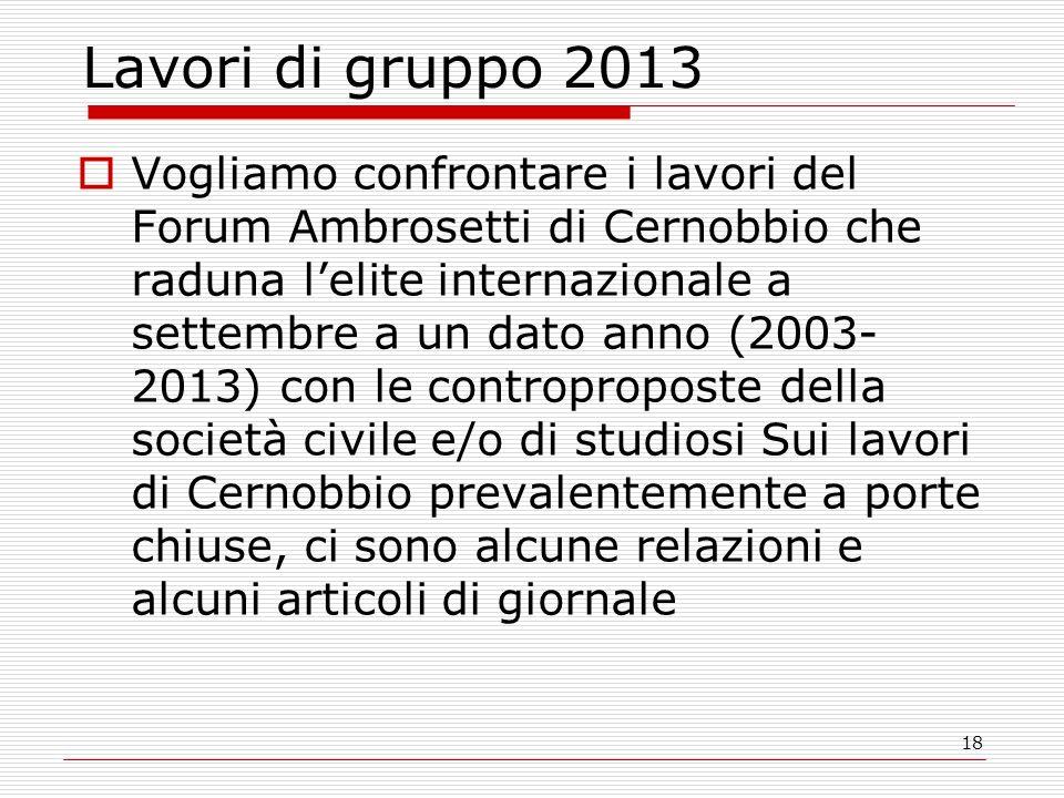 18 Lavori di gruppo 2013 Vogliamo confrontare i lavori del Forum Ambrosetti di Cernobbio che raduna lelite internazionale a settembre a un dato anno (