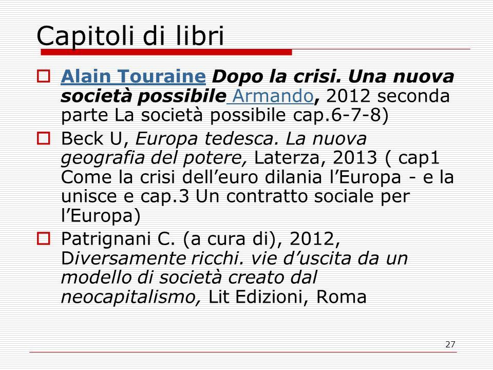 27 Capitoli di libri Alain Touraine Dopo la crisi. Una nuova società possibile Armando, 2012 seconda parte La società possibile cap.6-7-8) Alain Toura