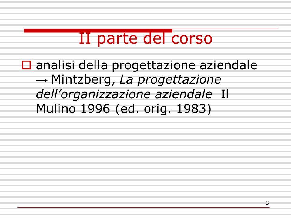 3 II parte del corso analisi della progettazione aziendale Mintzberg, La progettazione dellorganizzazione aziendale Il Mulino 1996 (ed. orig. 1983)