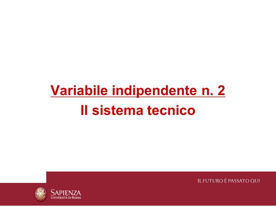 Variabile indipendente n. 2 Il sistema tecnico