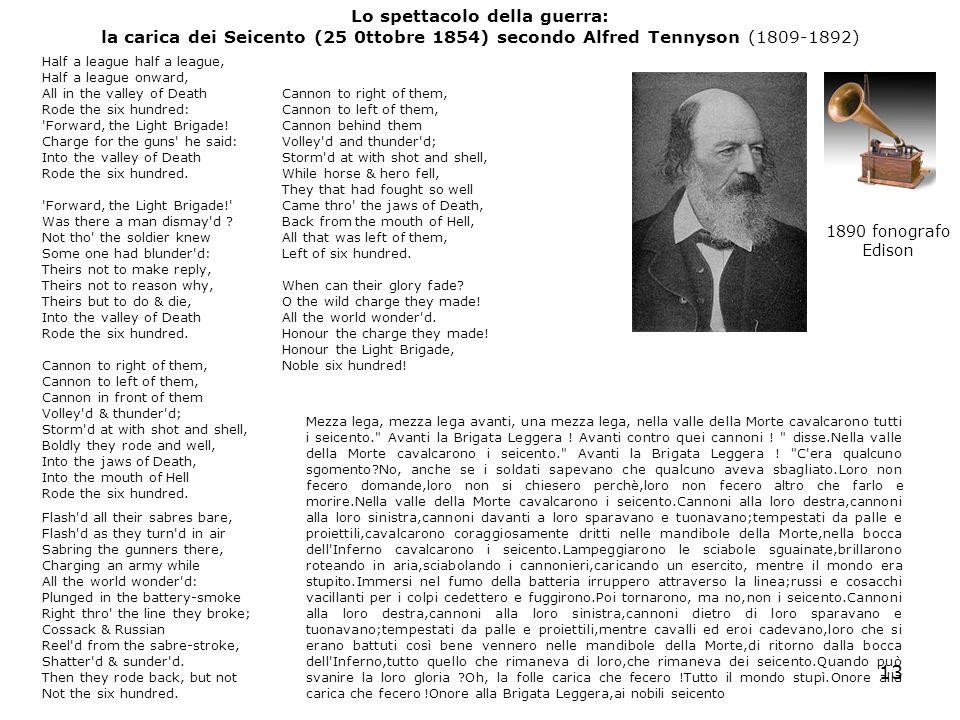 13 Lo spettacolo della guerra: la carica dei Seicento (25 0ttobre 1854) secondo Alfred Tennyson (1809-1892) Half a league half a league, Half a league