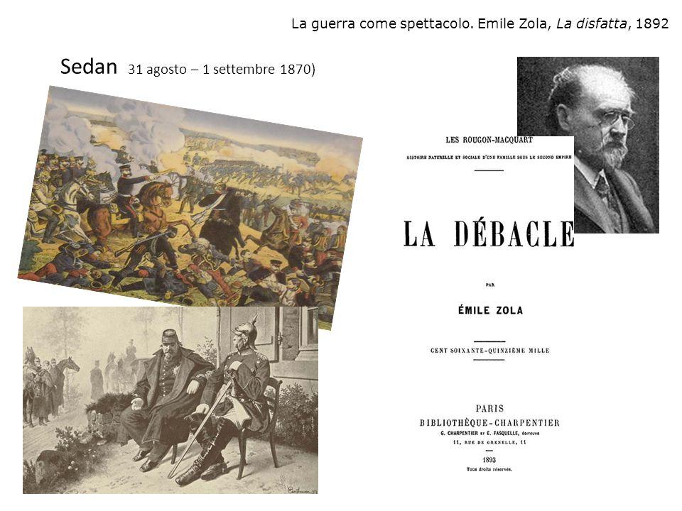 Sedan 31 agosto – 1 settembre 1870) La guerra come spettacolo. Emile Zola, La disfatta, 1892