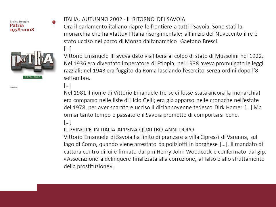 ITALIA, AUTUNNO 2002 - IL RITORNO DEI SAVOIA Ora il parlamento italiano riapre le frontiere a tutti i Savoia.