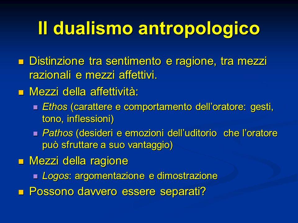 Il dualismo antropologico Distinzione tra sentimento e ragione, tra mezzi razionali e mezzi affettivi.