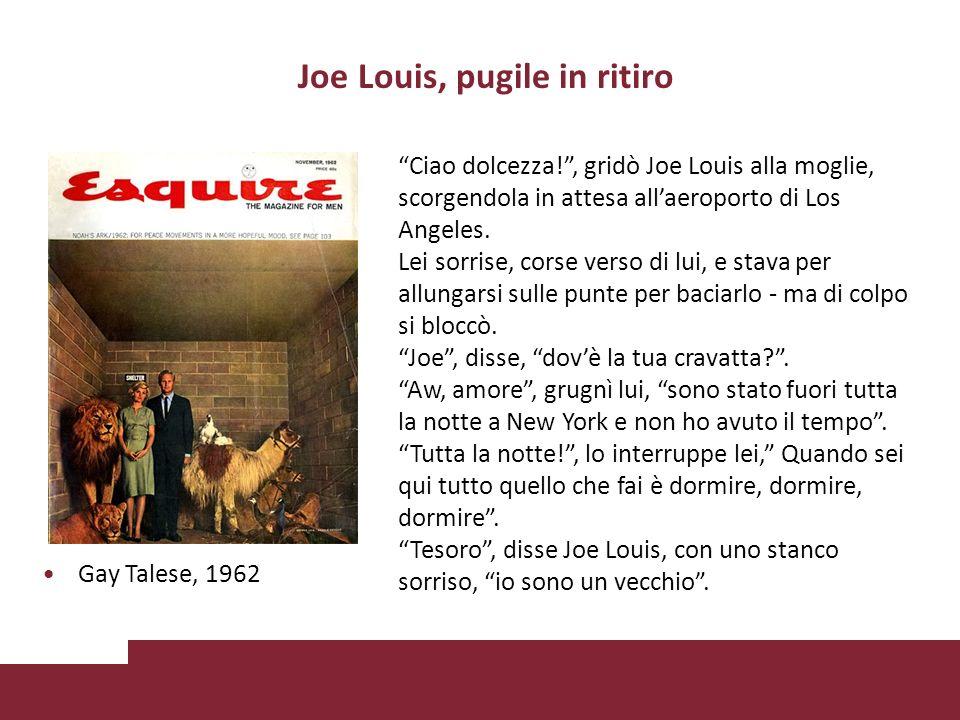 Joe Louis, pugile in ritiro Ciao dolcezza!, gridò Joe Louis alla moglie, scorgendola in attesa allaeroporto di Los Angeles.