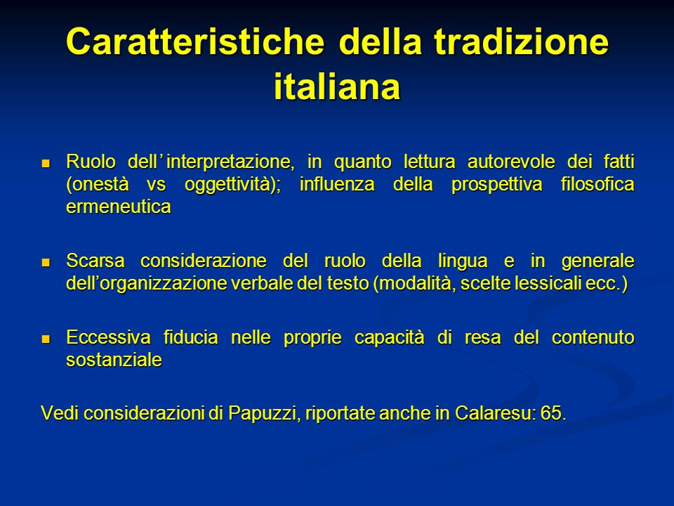 Caratteristiche della tradizione italiana Ruolo dellinterpretazione, in quanto lettura autorevole dei fatti (onestà vs oggettività); influenza della p