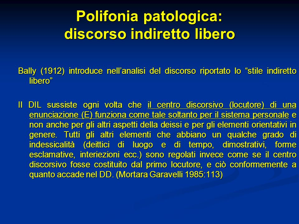 Polifonia patologica: discorso indiretto libero Bally (1912) introduce nellanalisi del discorso riportato lo stile indiretto libero Il DIL sussiste og