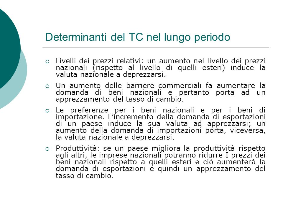 Determinanti del TC nel lungo periodo Livelli dei prezzi relativi: un aumento nel livello dei prezzi nazionali (rispetto al livello di quelli esteri)