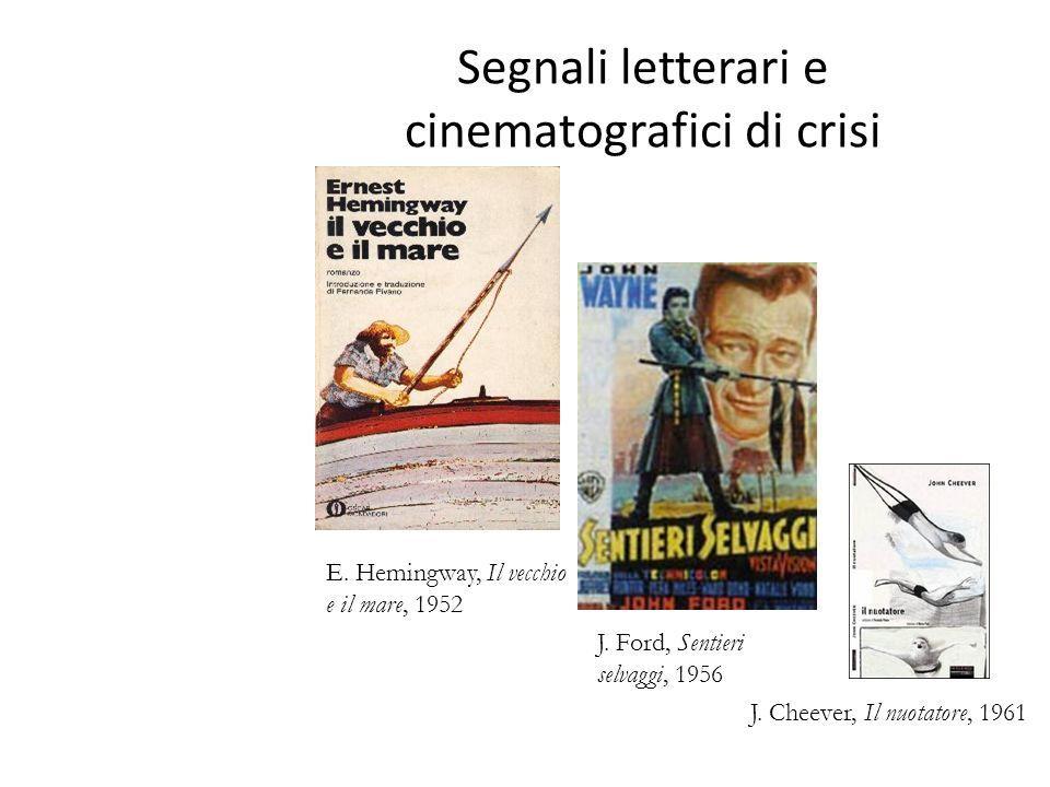 Segnali letterari e cinematografici di crisi E. Hemingway, Il vecchio e il mare, 1952 J. Ford, Sentieri selvaggi, 1956 J. Cheever, Il nuotatore, 1961