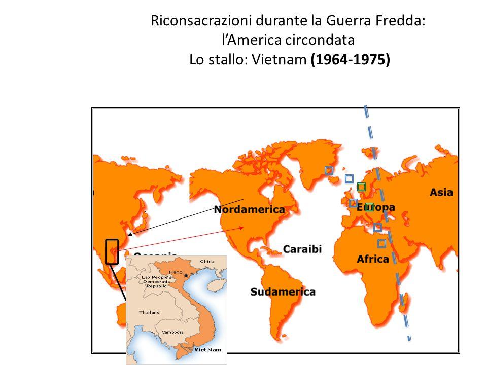 Riconsacrazioni durante la Guerra Fredda: lAmerica circondata Lo stallo: Vietnam (1964-1975)