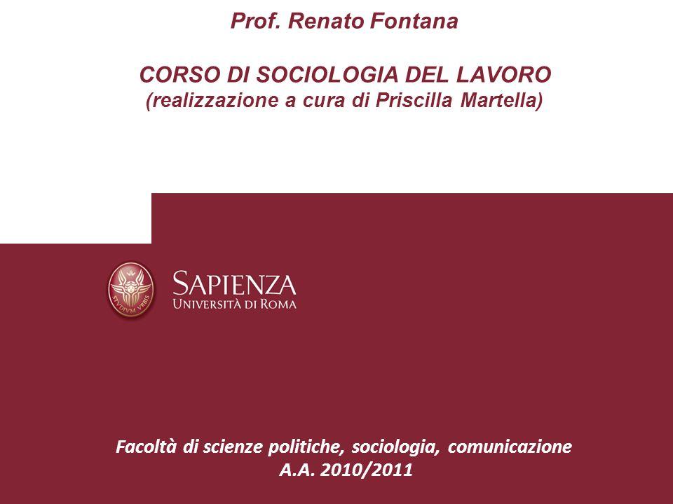 Prof. Renato Fontana CORSO DI SOCIOLOGIA DEL LAVORO (realizzazione a cura di Priscilla Martella) Facoltà di scienze politiche, sociologia, comunicazio