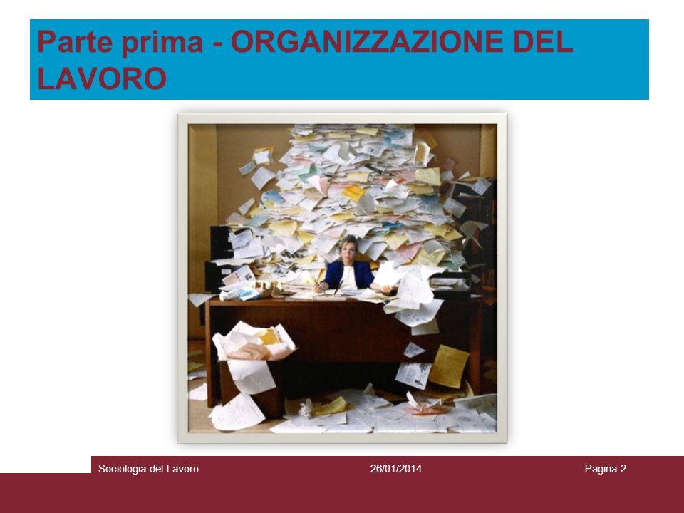 Parte prima - ORGANIZZAZIONE DEL LAVORO 26/01/2014Sociologia del LavoroPagina 2