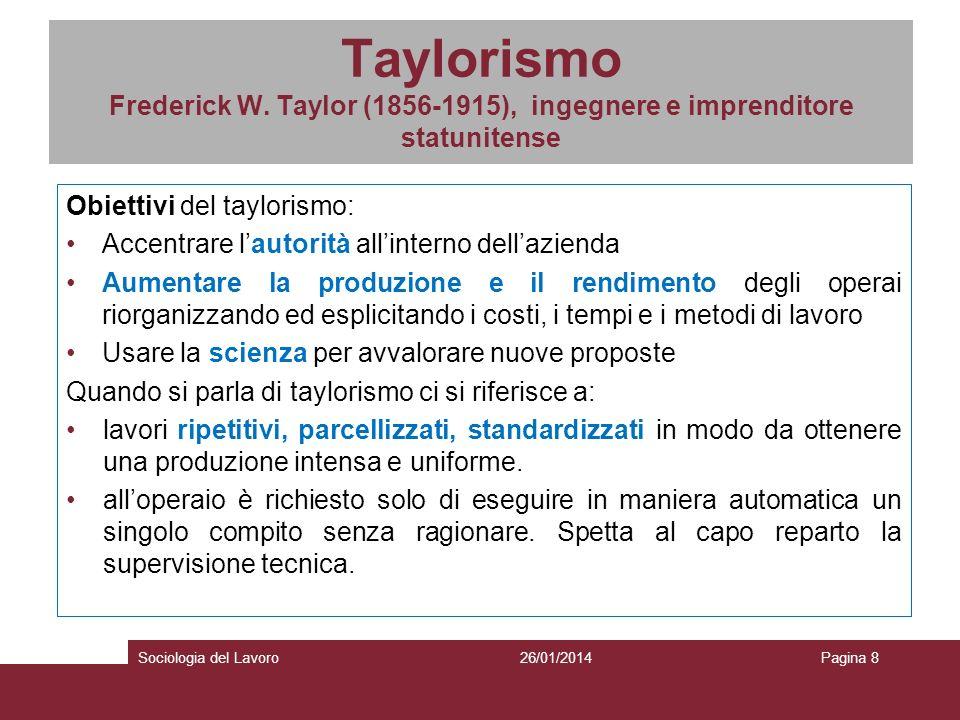 Taylorismo Frederick W. Taylor (1856-1915), ingegnere e imprenditore statunitense Obiettivi del taylorismo: Accentrare lautorità allinterno dellaziend