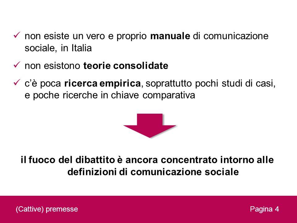 non esiste un vero e proprio manuale di comunicazione sociale, in Italia non esistono teorie consolidate cè poca ricerca empirica, soprattutto pochi s