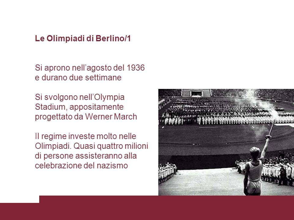 Le Olimpiadi di Berlino/1 Si aprono nellagosto del 1936 e durano due settimane Si svolgono nellOlympia Stadium, appositamente progettato da Werner Mar