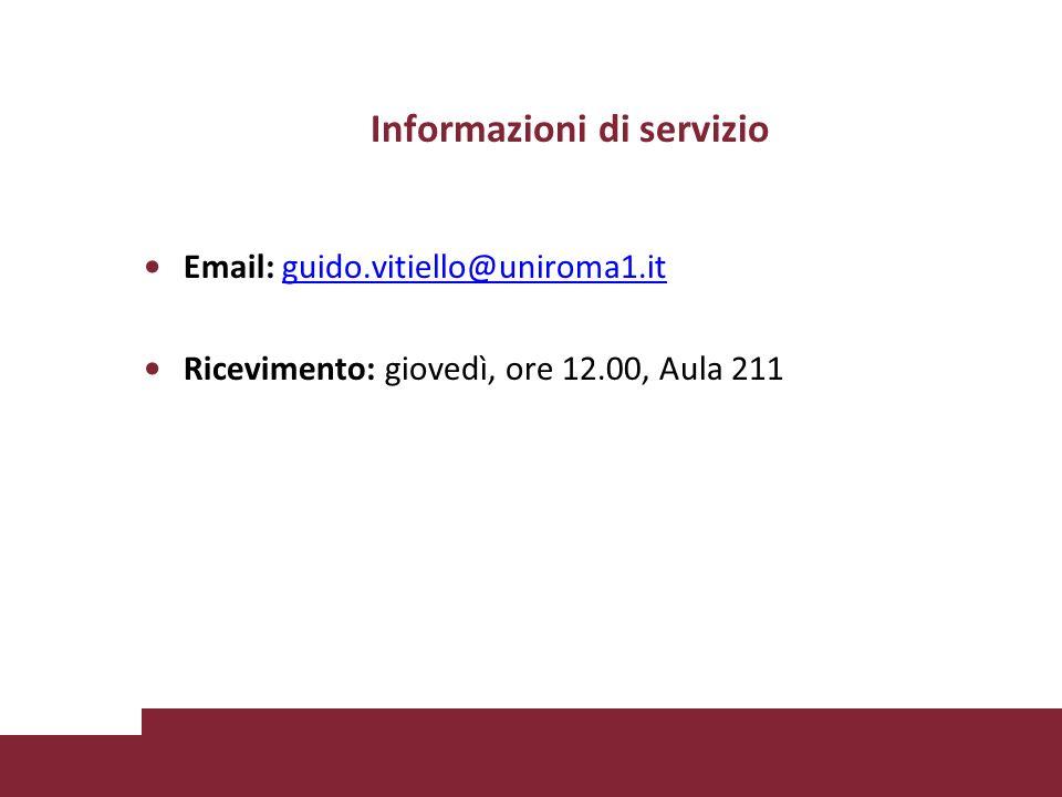 Informazioni di servizio Email: guido.vitiello@uniroma1.itguido.vitiello@uniroma1.it Ricevimento: giovedì, ore 12.00, Aula 211