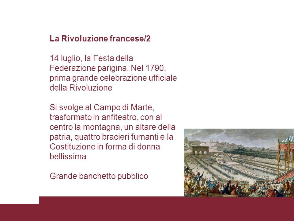 La Rivoluzione francese/2 14 luglio, la Festa della Federazione parigina. Nel 1790, prima grande celebrazione ufficiale della Rivoluzione Si svolge al