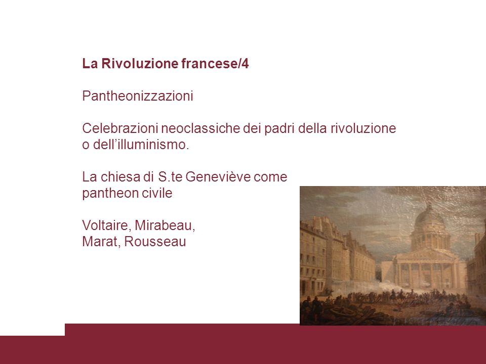 La Rivoluzione francese/4 Pantheonizzazioni Celebrazioni neoclassiche dei padri della rivoluzione o dellilluminismo. La chiesa di S.te Geneviève come