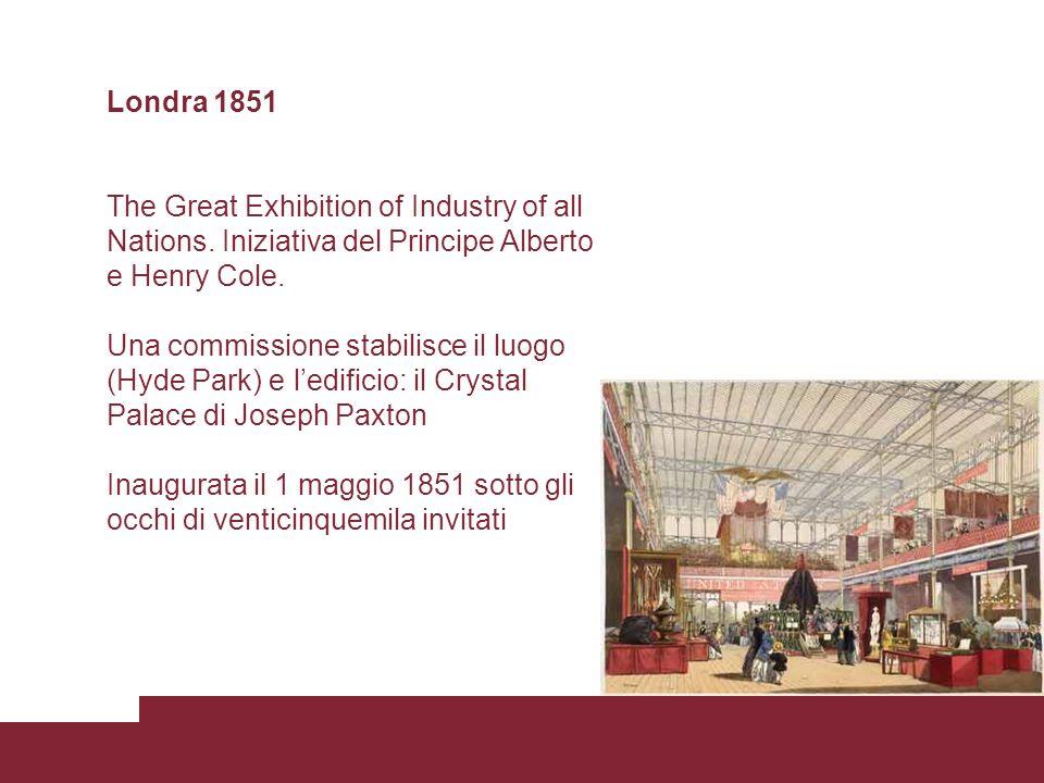 Londra 1851 The Great Exhibition of Industry of all Nations. Iniziativa del Principe Alberto e Henry Cole. Una commissione stabilisce il luogo (Hyde P
