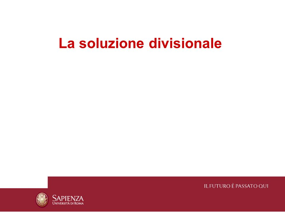Soluzione divisionale = Complesso di entità quasi-autonome (divisioni) riunite da una struttura direzionale centrale (direzione), il cui flusso di potere è top-down Divisioni: unità organizzative della linea intermedia (raggruppate in base al mercato) Direzione: amministrazione centrale