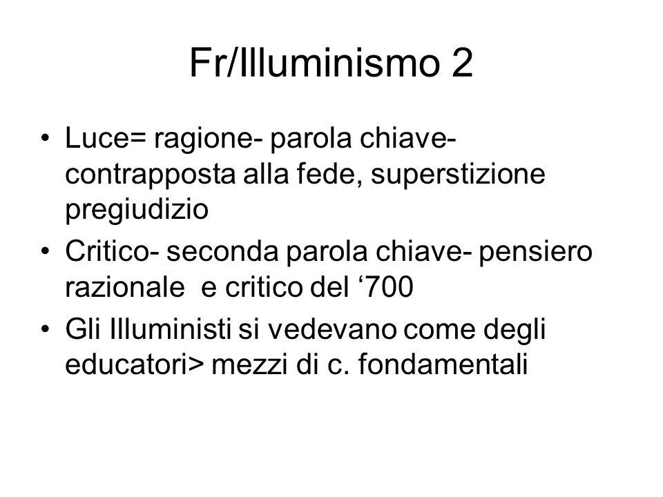 Fr/Illuminismo 2 Luce= ragione- parola chiave- contrapposta alla fede, superstizione pregiudizio Critico- seconda parola chiave- pensiero razionale e