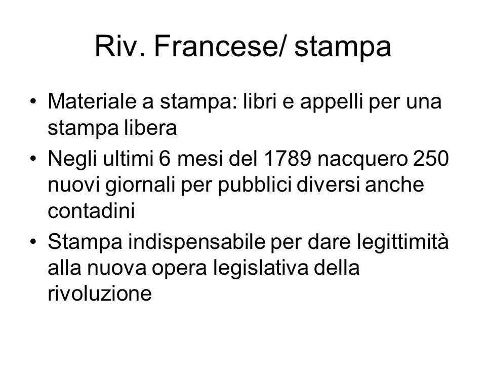 Riv. Francese/ stampa Materiale a stampa: libri e appelli per una stampa libera Negli ultimi 6 mesi del 1789 nacquero 250 nuovi giornali per pubblici