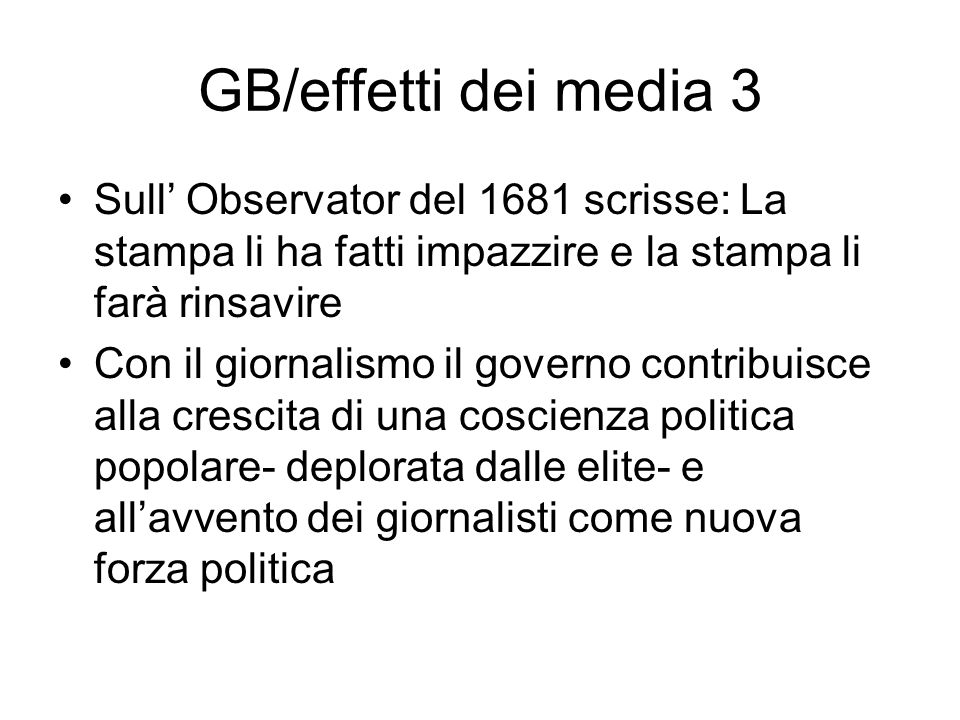 GB/effetti dei media 3 Sull Observator del 1681 scrisse: La stampa li ha fatti impazzire e la stampa li farà rinsavire Con il giornalismo il governo c
